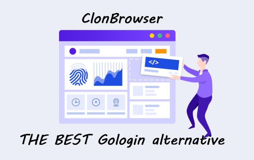 ClonBrowser,the best gologin alternative